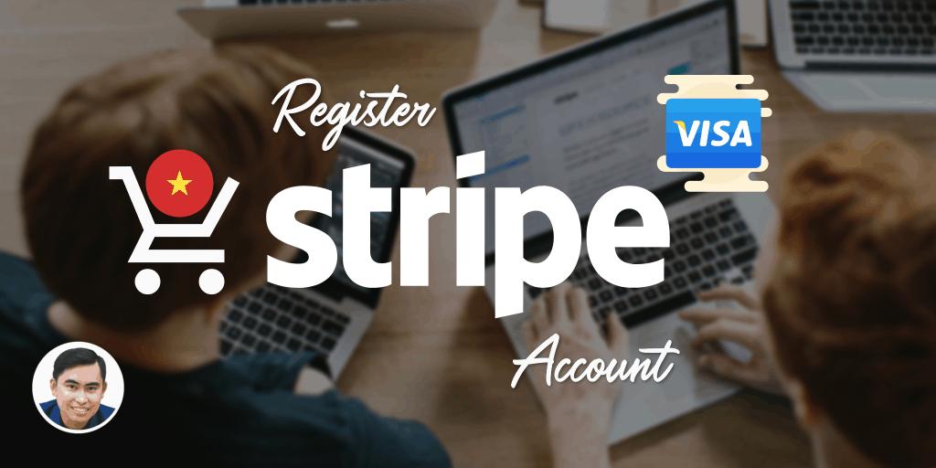 Hướng dẫn tự đăng ký cổng thanh toán trực tuyến Stripe tại Việt Nam